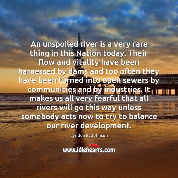 Image, An unspoiled river is a very rare thing in this Nation today.