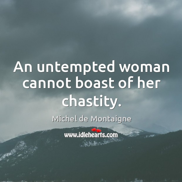 Image, An untempted woman cannot boast of her chastity.