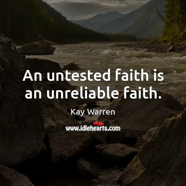 An untested faith is an unreliable faith. Faith Quotes Image