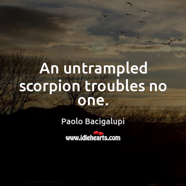An untrampled scorpion troubles no one. Image