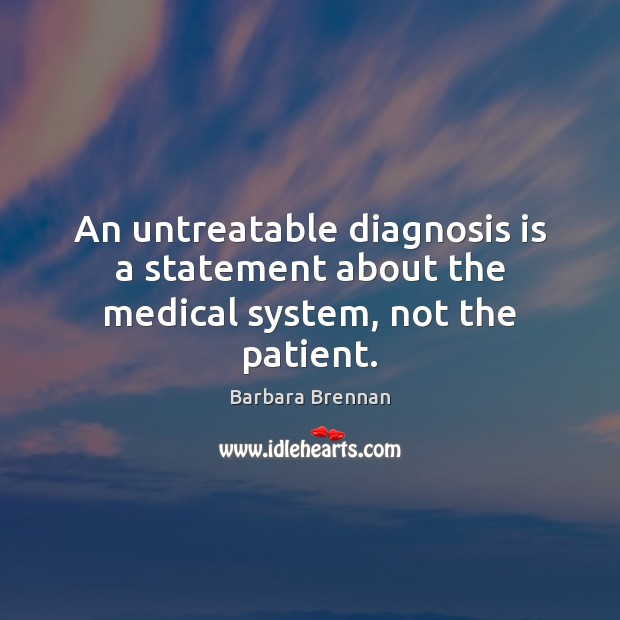 Image, An untreatable diagnosis is a statement about the medical system, not the patient.