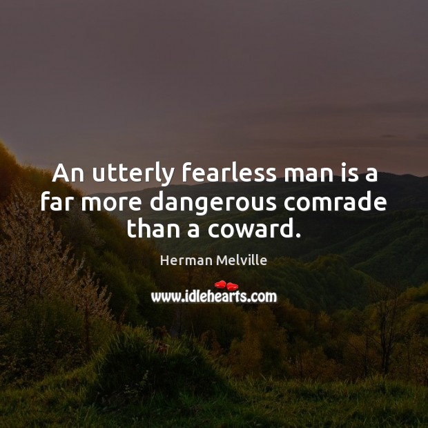 Image, An utterly fearless man is a far more dangerous comrade than a coward.