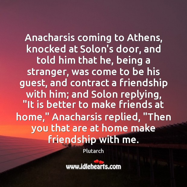 Anacharsis coming to Athens, knocked at Solon's door, and told him that Image