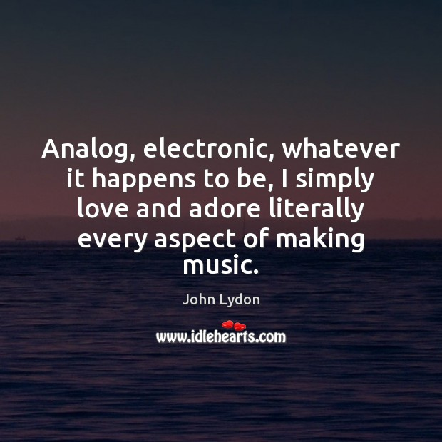 Image, Analog, electronic, whatever it happens to be, I simply love and adore