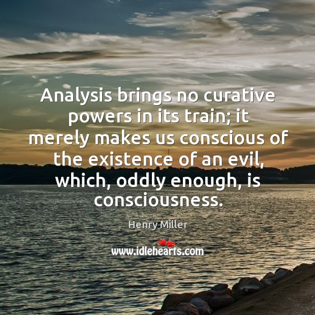 Analysis brings no curative powers in its train; Image