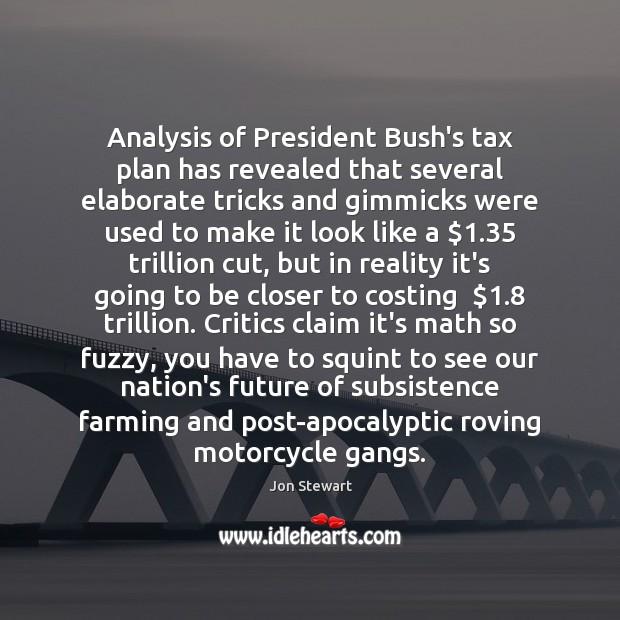 Image, Analysis of President Bush's tax plan has revealed that several elaborate tricks