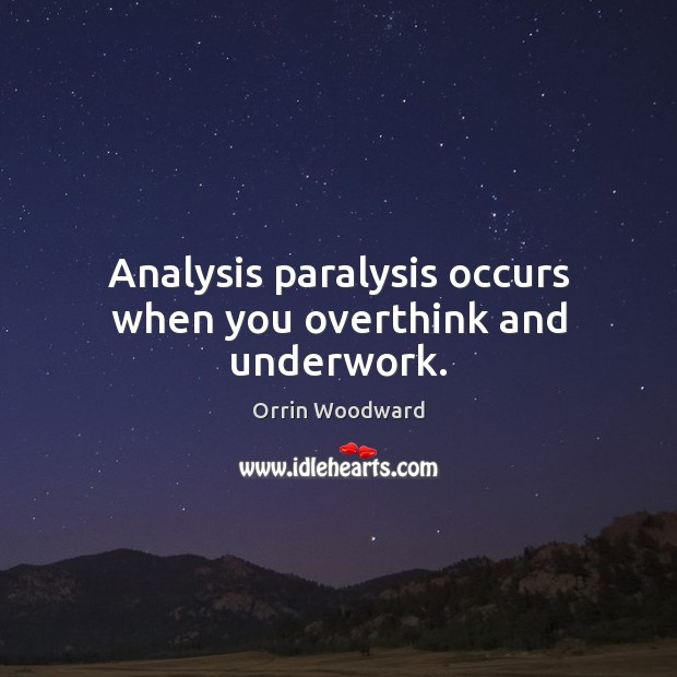 Image, Analysis paralysis occurs when you overthink and underwork.