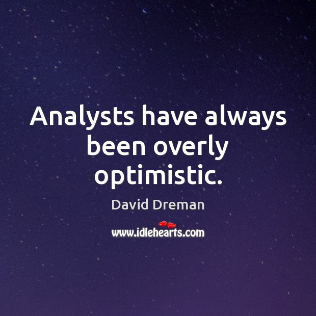 Analysts have always been overly optimistic. Image