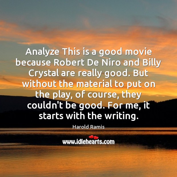 Image, Analyze This is a good movie because Robert De Niro and Billy