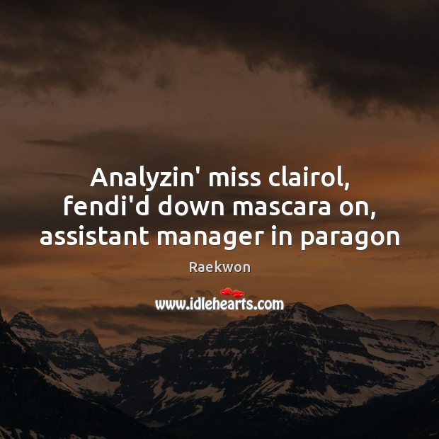Image, Analyzin' miss clairol, fendi'd down mascara on, assistant manager in paragon