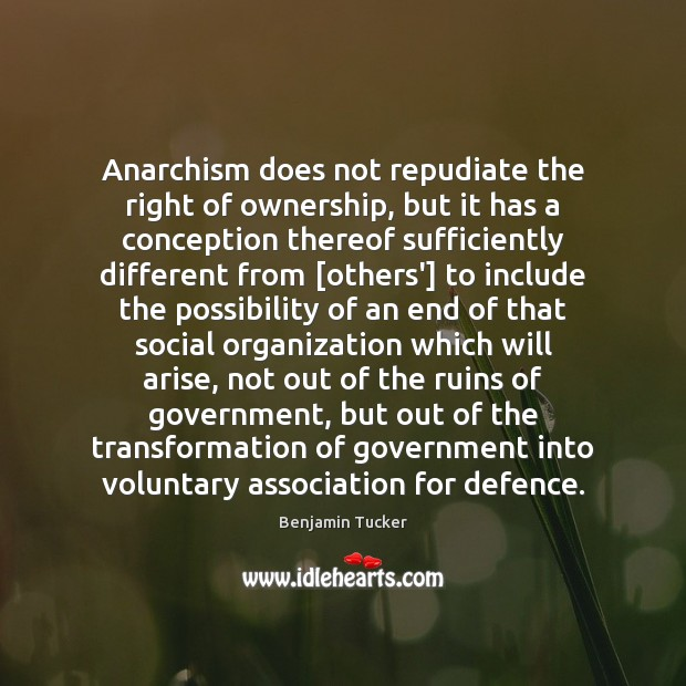 Anarchism does not repudiate the right of ownership, but it has a Benjamin Tucker Picture Quote