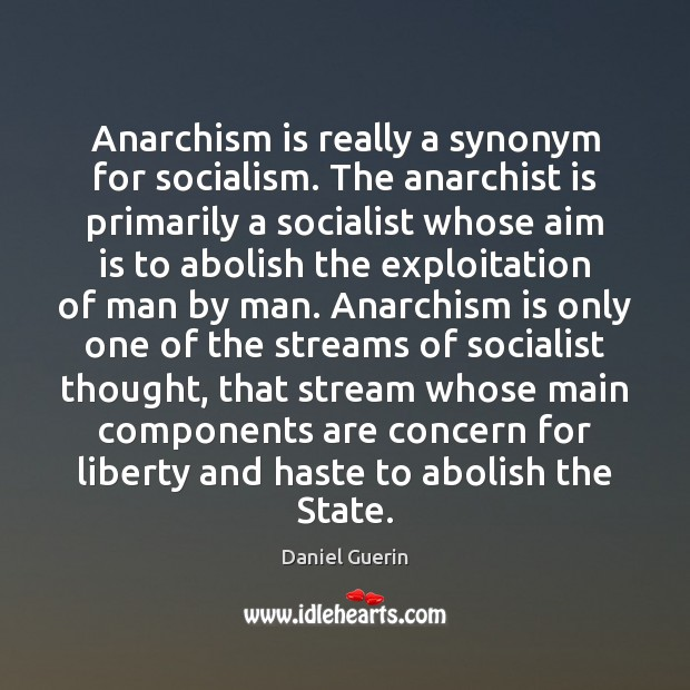 Anarchism is really a synonym for socialism. The anarchist is primarily a Image