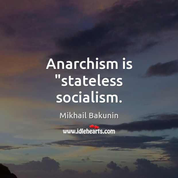 "Image, Anarchism is ""stateless socialism."
