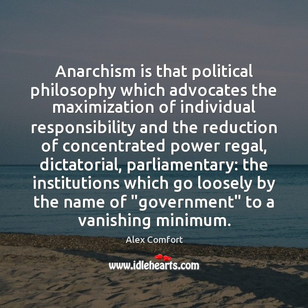 Image, Anarchism is that political philosophy which advocates the maximization of individual responsibility