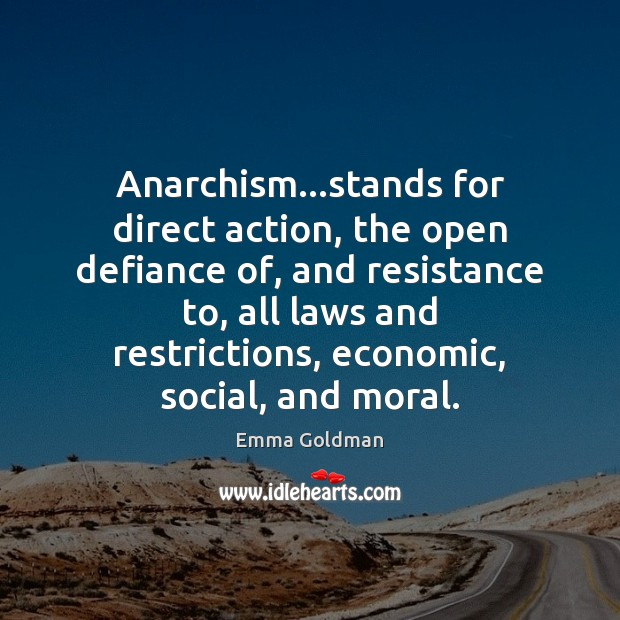 Anarchism…stands for direct action, the open defiance of, and resistance to, Image