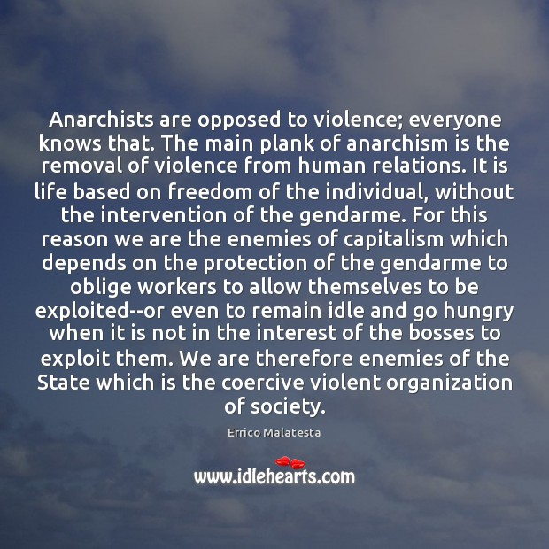 Anarchists are opposed to violence; everyone knows that. The main plank of Image