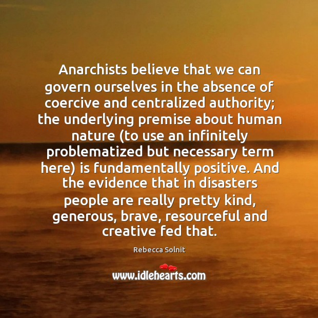 Anarchists believe that we can govern ourselves in the absence of coercive Image