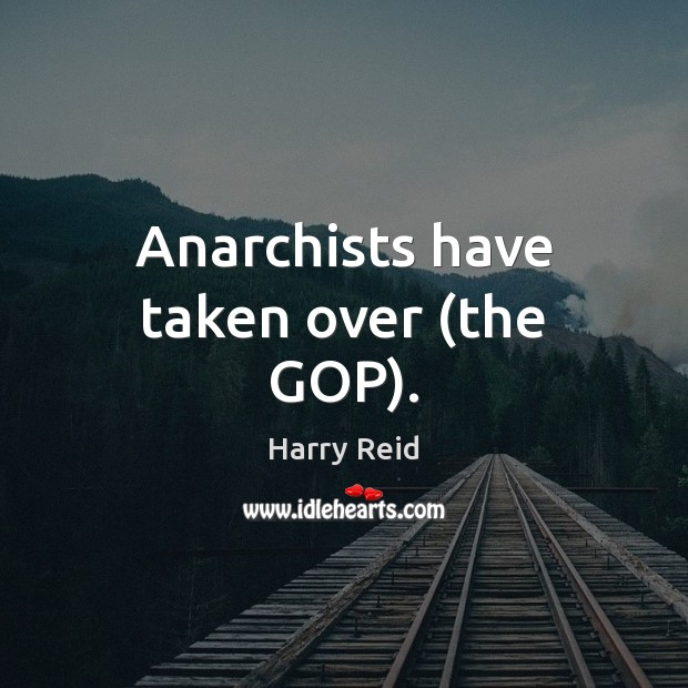 Anarchists have taken over (the GOP). Image