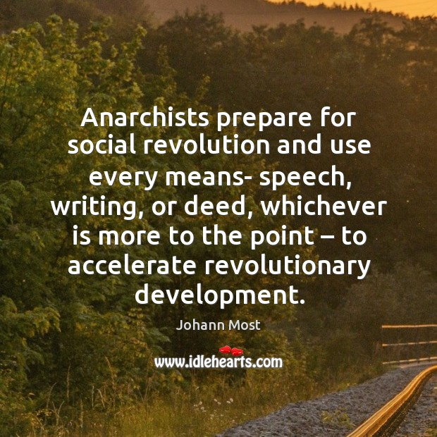 Anarchists prepare for social revolution and use every means- speech, writing, or deed Image
