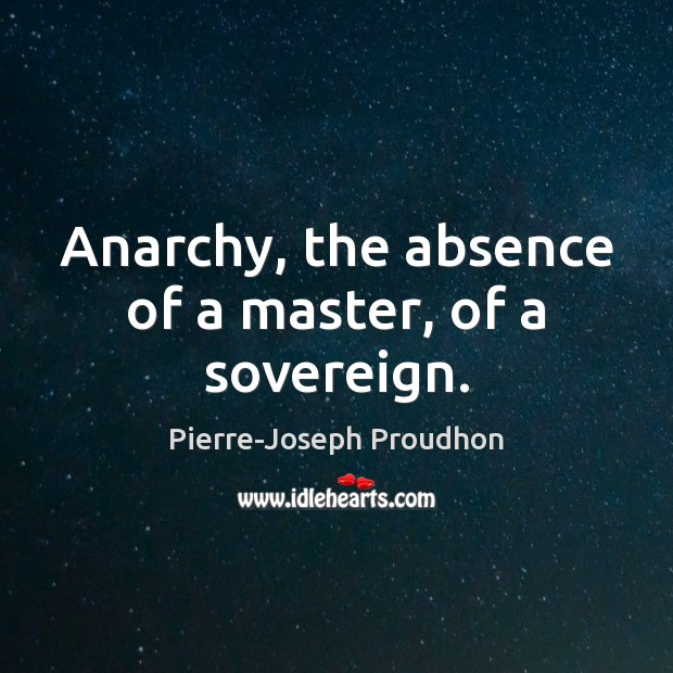 Image, Anarchy, the absence of a master, of a sovereign.