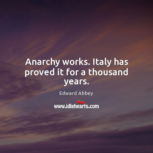 Anarchy works. Italy has proved it for a thousand years. Image