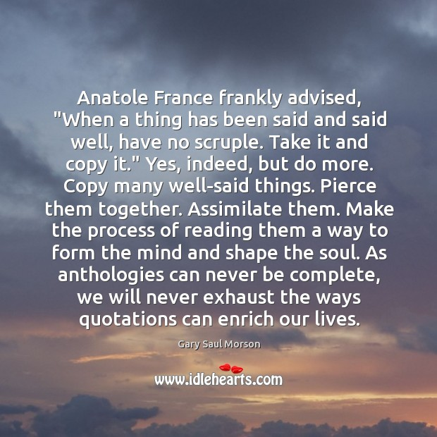 """Image, Anatole France frankly advised, """"When a thing has been said and said"""