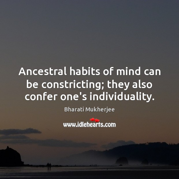 Image, Ancestral habits of mind can be constricting; they also confer one's individuality.