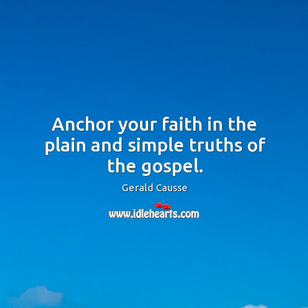Anchor your faith in the plain and simple truths of the gospel. Image