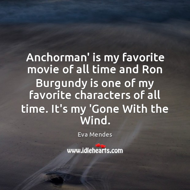 Image, Anchorman' is my favorite movie of all time and Ron Burgundy is