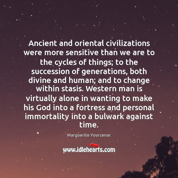 Ancient and oriental civilizations were more sensitive than we are to the Marguerite Yourcenar Picture Quote