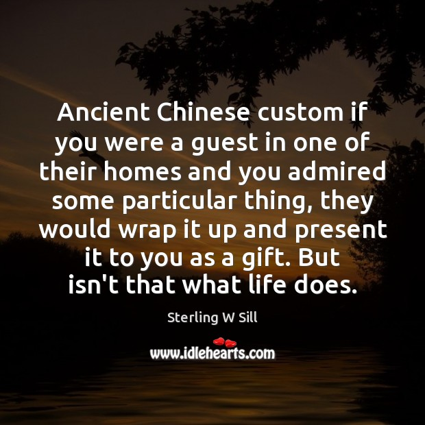 Ancient Chinese custom if you were a guest in one of their Sterling W Sill Picture Quote