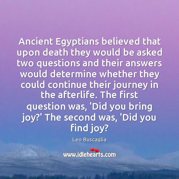 Image, Ancient Egyptians believed that upon death they would be asked two questions