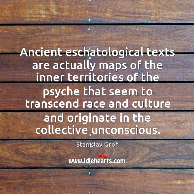 Ancient eschatological texts are actually maps of the inner territories of the Stanislav Grof Picture Quote