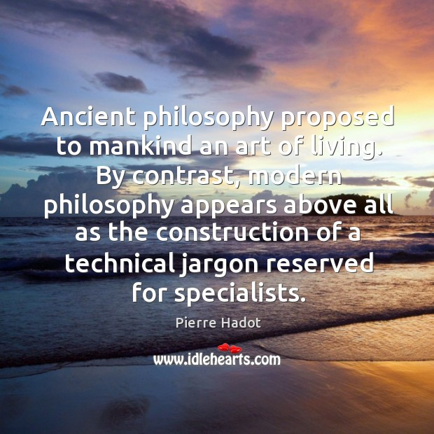 Image, Ancient philosophy proposed to mankind an art of living. By contrast, modern