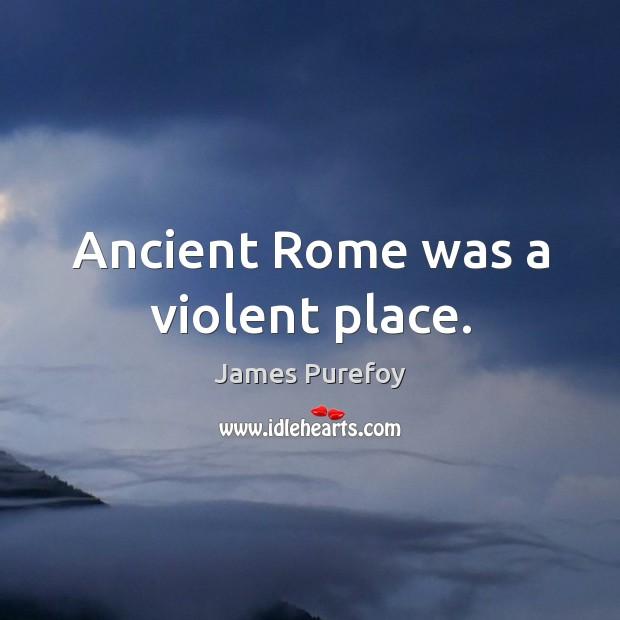 Image, Ancient Rome was a violent place.