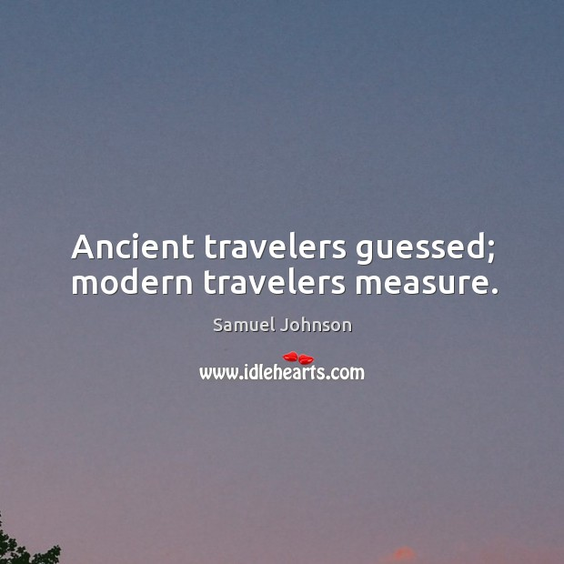 Image, Ancient travelers guessed; modern travelers measure.