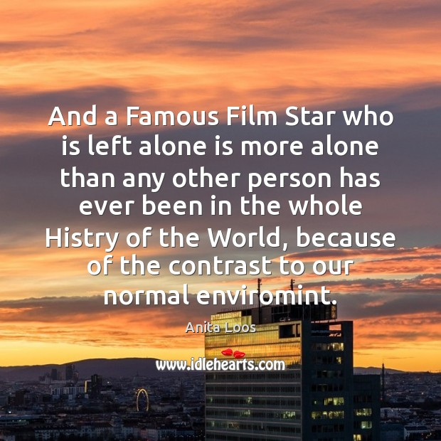 Image, And a Famous Film Star who is left alone is more alone