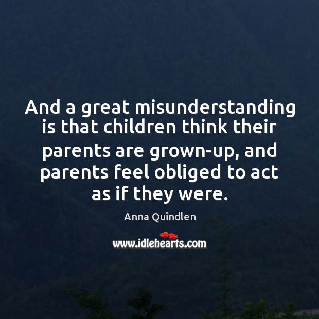 Image, And a great misunderstanding is that children think their parents are grown-up,