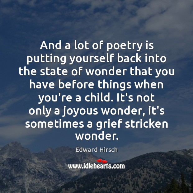 Image, And a lot of poetry is putting yourself back into the state