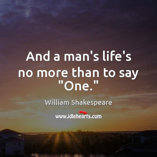 "And a man's life's no more than to say ""One."" Image"
