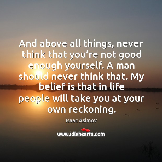 And above all things, never think that you're not good enough yourself. Belief Quotes Image