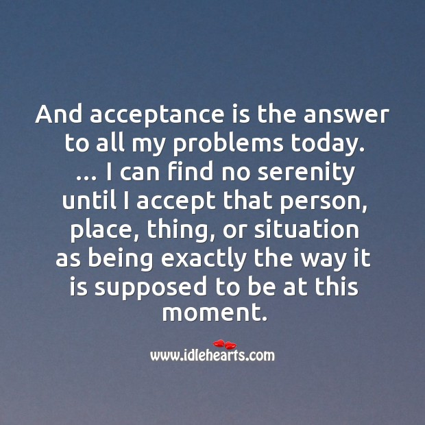 And acceptance is the answer to all my problems today. Image