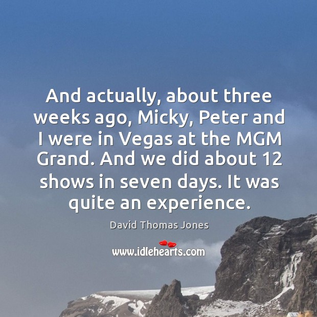 And actually, about three weeks ago, micky, peter and I were in vegas at the mgm grand. Image