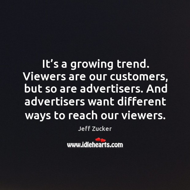 And advertisers want different ways to reach our viewers. Image