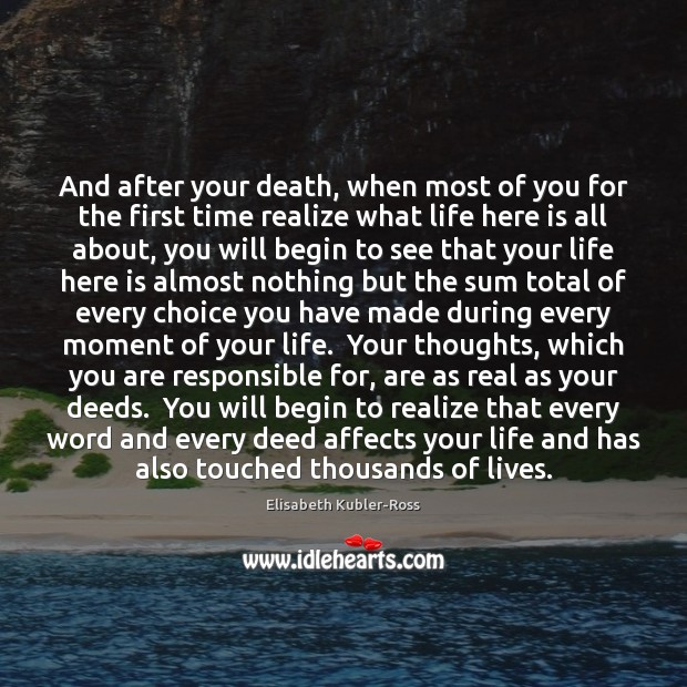 And after your death, when most of you for the first time Elisabeth Kubler-Ross Picture Quote