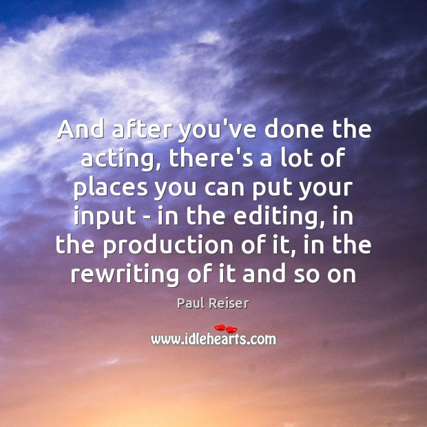 And after you've done the acting, there's a lot of places you Image
