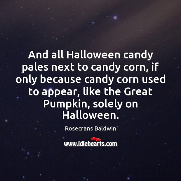 And all Halloween candy pales next to candy corn, if only because Halloween Quotes Image