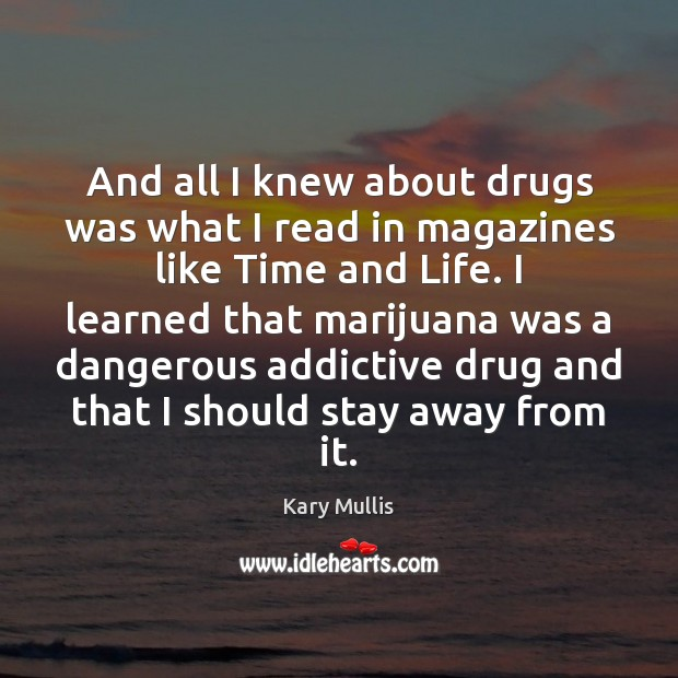 And all I knew about drugs was what I read in magazines Kary Mullis Picture Quote