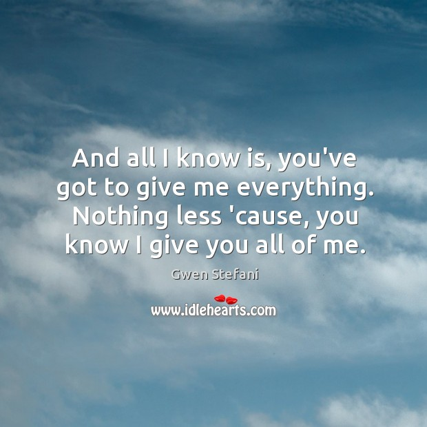 And all I know is, you've got to give me everything. Nothing Image