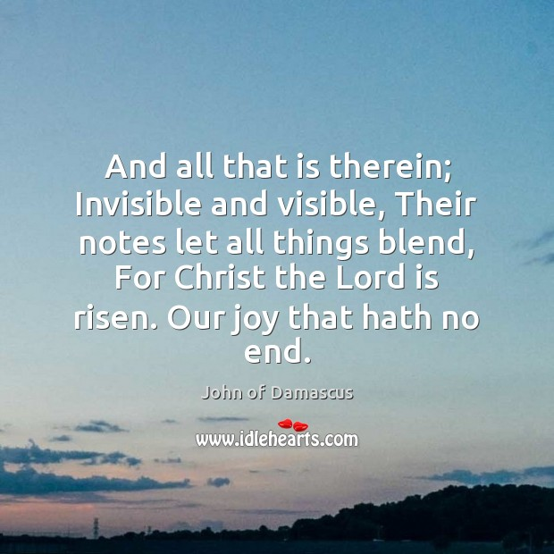 And all that is therein; Invisible and visible, Their notes let all John of Damascus Picture Quote